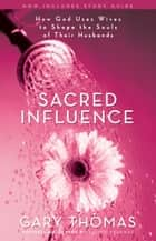 Sacred Influence ebook by Gary L. Thomas