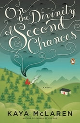 On the Divinity of Second Chances - A Novel ebook by Kaya McLaren