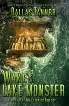 Wake of the Lake Monster: Book 3 of The Cryptids Trilogy ebook by Dallas Tanner