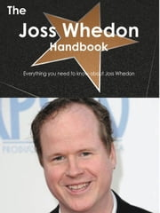 The Joss Whedon Handbook - Everything you need to know about Joss Whedon ebook by Smith, Emily