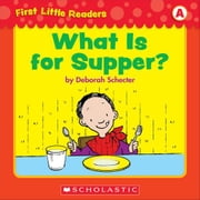 First Little Readers: What Is For Supper? (Level A) ebook by Schecter, Deborah