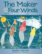 The Maker and the Four Winds ebook by Gaylee Warner, C. R. Macomber