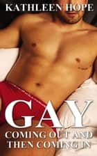 Gay: Coming Out and Then Coming In ebook by Kathleen Hope