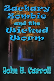 Zachary Zombie and the Wicked Worm ebook by John H. Carroll