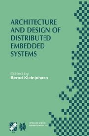 Architecture and Design of Distributed Embedded Systems - IFIP WG10.3/WG10.4/WG10.5 International Workshop on Distributed and Parallel Embedded Systems (DIPES 2000) October 18–19, 2000, Schloß Eringerfeld, Germany ebook by Bernd Kleinjohann