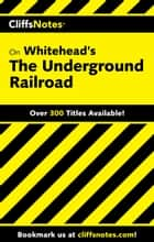 CliffsNotes on Whitehead's The Underground Railroad ebook by Gregory Coles