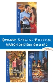 Harlequin Special Edition March 2017 Box Set 2 of 2 - Just a Little Bit Married\The Marine Makes His Match\A Family Under the Stars ebook by Teresa Southwick,Victoria Pade,Christy Jeffries