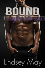Bound By The Billionaire Part 2 (BDSM Erotica) ebook by Lindsey May