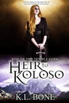 Heir to Koloso ebook by K.L. Bone