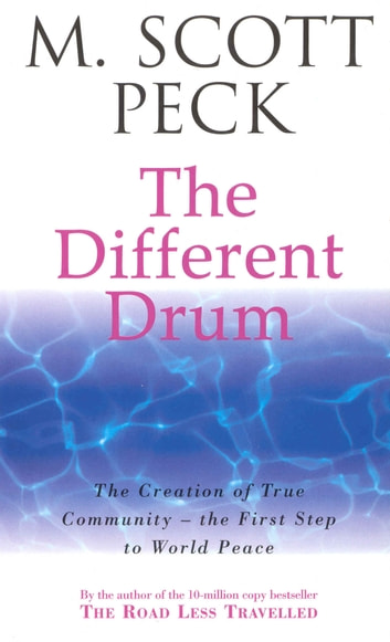 The Different Drum - Community-making and peace ebook by M. Scott Peck