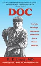 Doc - True Tales of Mishaps, Emergencies, and Miracles from a Montana Physician ebook by R. E. Losee, M.D., Arthur L. Boland,...