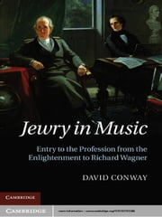 Jewry in Music - Entry to the Profession from the Enlightenment to Richard Wagner ebook by David Conway