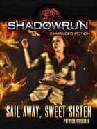 Shadowrun: Sail Away, Sweet Sister ebook by Patrick Goodman