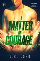 A Matter of Courage ebook by J.C. Long