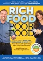 Rich Food Poor Food - The Ultimate Grocery Purchasing System (GPS) ebook by Mira Calton, Jayson Calton