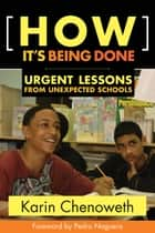 How It's Being Done ebook by Karin Chenoweth,Pedro Noguera