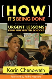 How It's Being Done - Urgent Lessons from Unexpected Schools ebook by Karin Chenoweth,Pedro Noguera