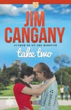 Take Two ebook by Jim Cangany