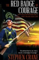 The Red Badge of Courage: With 16 Illustrations and a Free Online Audio Link. ebook by Stephen Crane