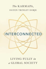 Interconnected - Living Fully in a Global Society ebook by Ogyen Trinley Dorje Karmapa