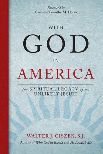 With God in America - The Spiritual Legacy of an Unlikely Jesuit ebook by Walter J. Ciszek S.J.,John M. DeJak,Marc Lindeijer SJ