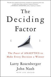The Deciding Factor - The Power of Analytics to Make Every Decision a Winner ebook by Larry E. Rosenberger,John Nash