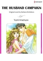 THE HUSBAND CAMPAIGN (Harlequin Comics) ebook by Yumi Imamura,Barbara McMahon