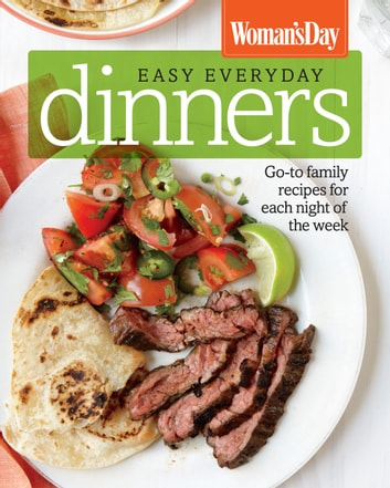 Woman's Day Easy Everyday Dinners - Go-to Family Recipes for Each Night of the Week ebook by