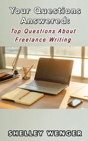 Your Questions Answered: Top Questions About Freelance Writing ebook by Shelley Wenger