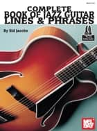 Complete Book of Jazz Guitar Lines and Phrases ebook by Sid Jacobs