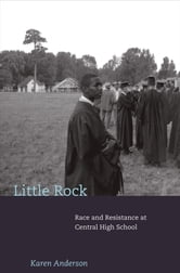 Little Rock - Race and Resistance at Central High School ebook by Karen Anderson