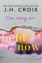 Hold Me Now ebook by J.H. Croix