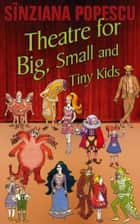 Theatre for Big, Small and Tiny Kids ebook by Sînziana Popescu