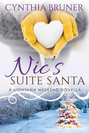 Nic's Suite Santa - A Montana Weekend Novella, #4 ebook by Cynthia Bruner
