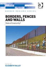 Borders, Fences and Walls - State of Insecurity? ebook by Assoc Prof Elisabeth Vallet,Professor Doris Wastl-Walter
