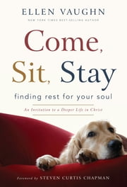 Come, Sit, Stay - Finding Rest for Your Soul ebook by Ellen Vaughn