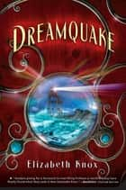 Dreamquake - Book Two of the Dreamhunter Duet ebook by Elizabeth Knox