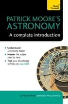 Patrick Moore's Astronomy: A Complete Introduction: Teach Yourself ebook by Patrick Moore, Percy Seymour