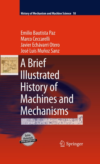 A Brief Illustrated History of Machines and Mechanisms ebook by Emilio Bautista Paz,Javier Echávarri Otero,José Luis Muñoz Sanz,Marco Ceccarelli