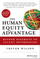 The Human Equity Advantage - Beyond Diversity to Talent Optimization ebook by Trevor Wilson