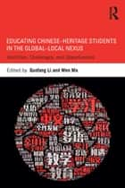 Educating Chinese–Heritage Students in the Global–Local Nexus - Identities, Challenges, and Opportunities ebook by Guofang Li, Wen Ma