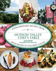 Hudson Valley Chef's Table - Extraordinary Recipes from Westchester to Columbia County ebook by Julia Sexton,Andre Dr Baranowski