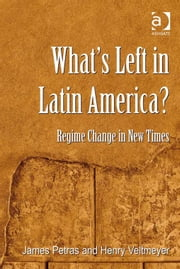 What's Left in Latin America? - Regime Change in New Times ebook by Professor James Petras,Professor Henry Veltmeyer