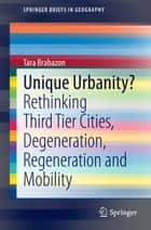 Unique Urbanity? - Rethinking Third Tier Cities, Degeneration, Regeneration and Mobility ebook by Tara Brabazon