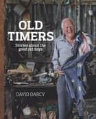 Old Timers - Stories about the good old days ebook by David Darcy