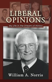 Liberal Opinions: My Life in the Stream of History ebook by William A. Norris