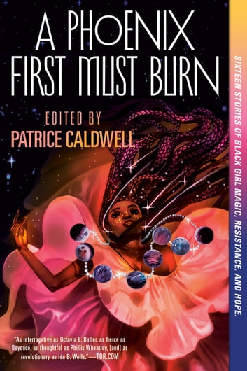 A Phoenix First Must Burn - Sixteen Stories of Black Girl Magic, Resistance, and Hope eBook by