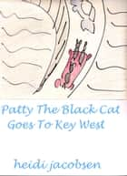 Patty The Black Cat Goes To Key West ebook by heidi jacobsen