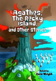 Agathos, The Rocky Island, and Other Stories ebook by Chris Wright