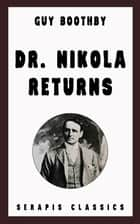 Dr. Nikola Returns (Serapis Classics) ebook by Guy Boothby